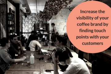 Increase your visibility of your coffee brand. How to find customer touch points offline.