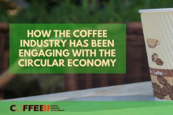 How The Coffee Industry Has Been Engaging With The Circular Economy