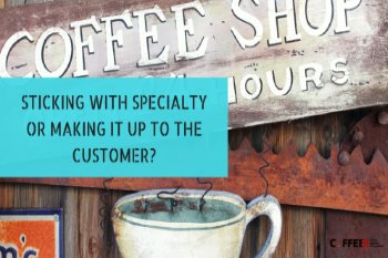 Sticking With Specialty Or Making It Up To The Customer?