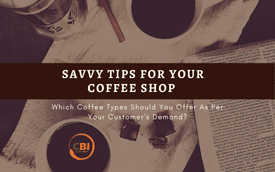 Which Coffee Types Should You Offer As Per Your Customer's Demand