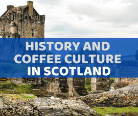 In a country where whisky is the King, can coffee compete? History and coffee culture in Scotland