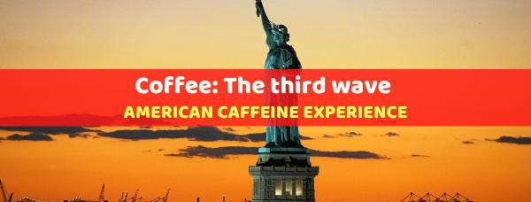 coffee third wave - american coffeine experience