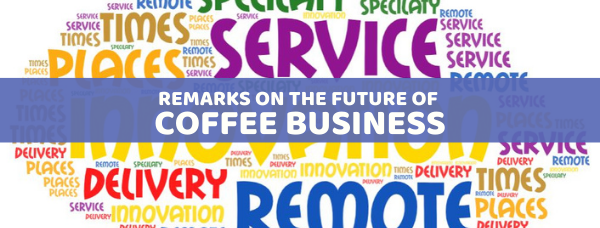 Remarks on the future of Coffee Business
