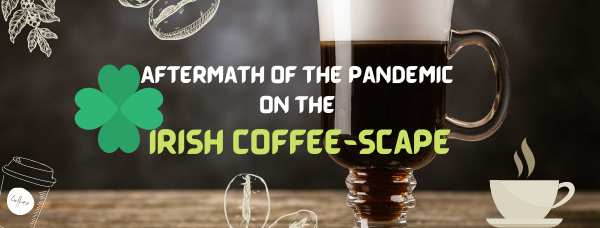 Aftermath of the pandemic on the Irish coffeescape